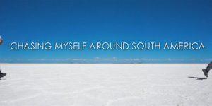 Chasing Myself Around South America